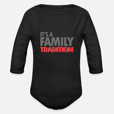 Tradition It's a family tradition - Organic Long Sleeve Baby Bodysuit