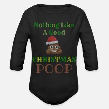 Christmas Nothing Like A Good Christmas Poop Ugly Sweater - Organic Long-Sleeved Baby Bodysuit