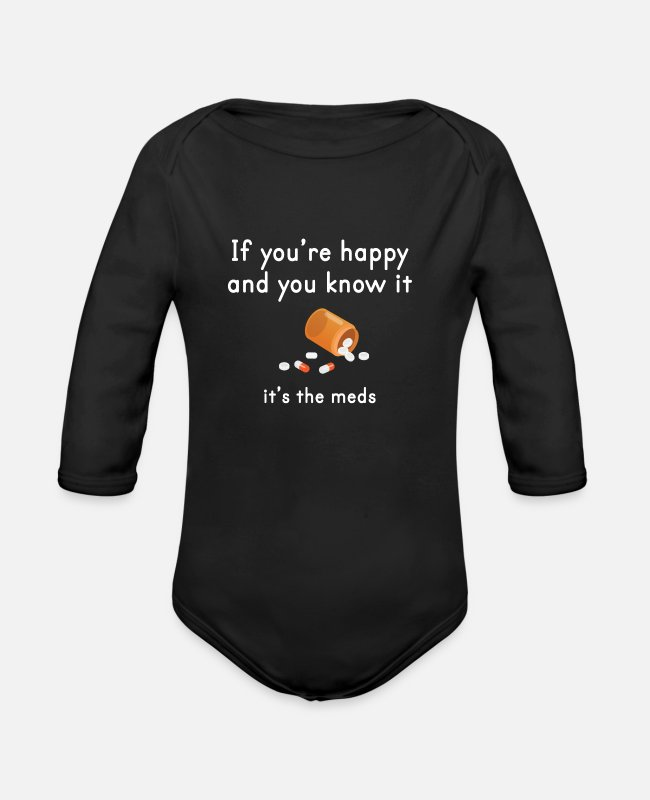 Drugs Baby One Pieces - You´re Happy And You Know It The Meds Pharmacist - Organic Long-Sleeved Baby Bodysuit black