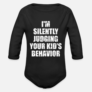 Kid S Humor I m judging your kid s behavior - Sarcastic fun - Organic Long-Sleeved Baby Bodysuit