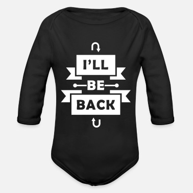 Catchphrase Be Back | Terminator| Movie | Famous Catchphrase - Organic Long-Sleeved Baby Bodysuit