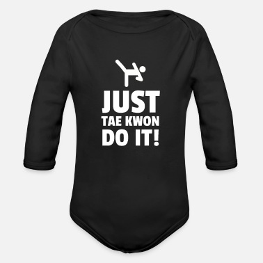Tae Kwon Do Just Tae Kwon Do It! - Organic Long-Sleeved Baby Bodysuit