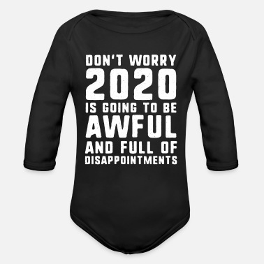 2020 Don't worry 2020 is going to be awful New Year's - Organic Long-Sleeved Baby Bodysuit