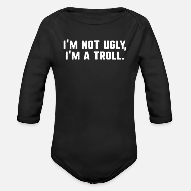 Ugly I'm not ugly I'm a troll funny fantasy - Organic Long-Sleeved Baby Bodysuit