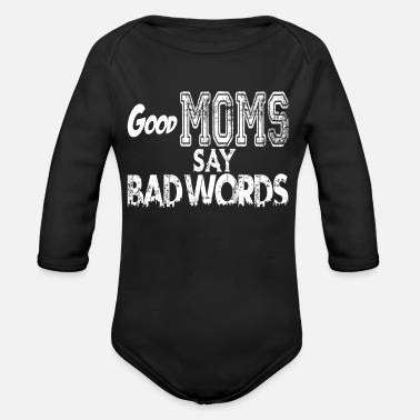 World Good Moms Say Bad Words T-Shirt Mother's Day gift - Organic Long-Sleeved Baby Bodysuit