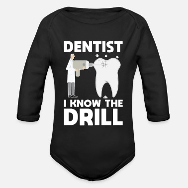 Dentistdental Assistant I Know Drill Funny Dentist Dental Assistant Teeth - Organic Long-Sleeved Baby Bodysuit