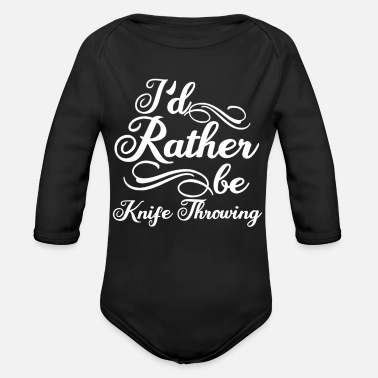 Knife Throwing I'd Rather Be Knife Throwing - Organic Long-Sleeved Baby Bodysuit
