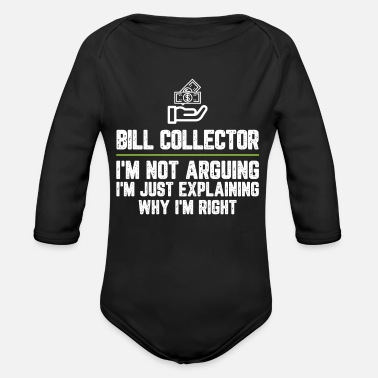 Bill collector I'm Not Arguing I'm Just - Organic Long-Sleeved Baby Bodysuit
