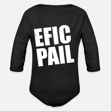 Fail EFIC PAIL an Epic Fail fail - Organic Long-Sleeved Baby Bodysuit