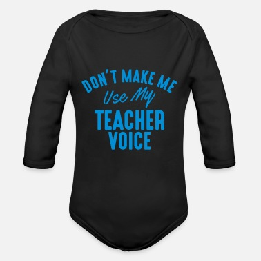 Noise DON'T MAKE ME USE MY TEACHER VOICE - Organic Long-Sleeved Baby Bodysuit