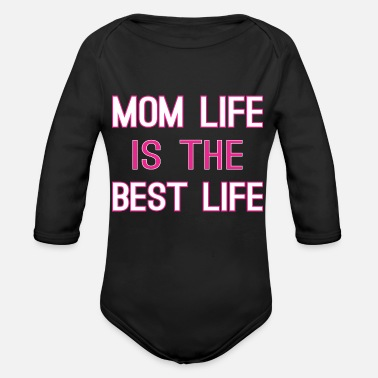 Mom Life Mom Life Is The Best Life - Organic Long Sleeve Baby Bodysuit