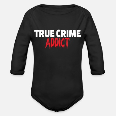True Crime TRUE CRIME: True Crime Addict - Organic Long-Sleeved Baby Bodysuit
