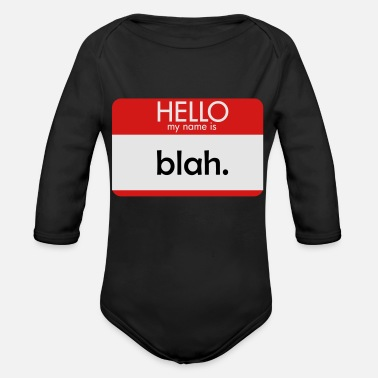Hello My Name Is HELLO my name is blah - Organic Long Sleeve Baby Bodysuit