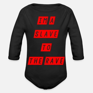 Slave slave to the rave - Organic Long-Sleeved Baby Bodysuit