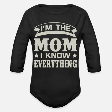 Funny Family Womens Im The Mom I Know Everything Funny Family - Organic Long-Sleeved Baby Bodysuit