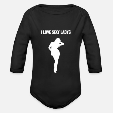 Sexy Lady I love sexy ladys - Organic Long-Sleeved Baby Bodysuit