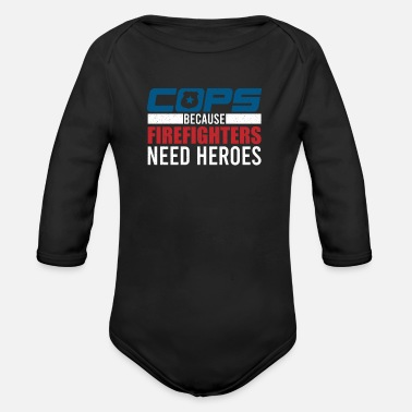 Witty Cops Because Firefighters Need Heroes Funny Gift - Organic Long-Sleeved Baby Bodysuit
