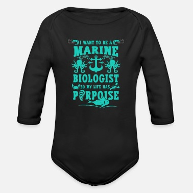 Biologist I want to be a marine biologist life has porpoise - Organic Long-Sleeved Baby Bodysuit