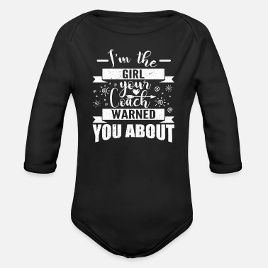 Coach IM THE GIRL YOUR COACH WARNED YOU ABOUT - Organic Long-Sleeved Baby Bodysuit