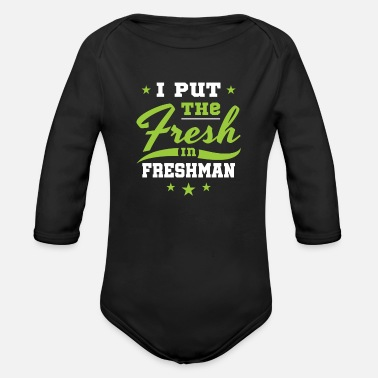 Fresh Start Freshman Year I Put the Fresh in Freshman - Organic Long-Sleeved Baby Bodysuit