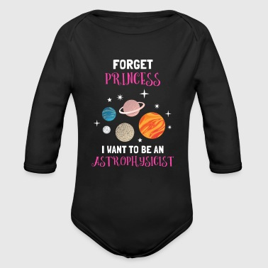 Forget Princess I Want To Be An Astrophysicist - Organic Long Sleeve Baby Bodysuit