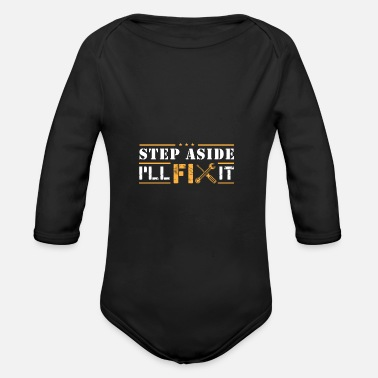 Craftsman Mechanic Gift - Step Aside I'll Fix It - Organic Long-Sleeved Baby Bodysuit