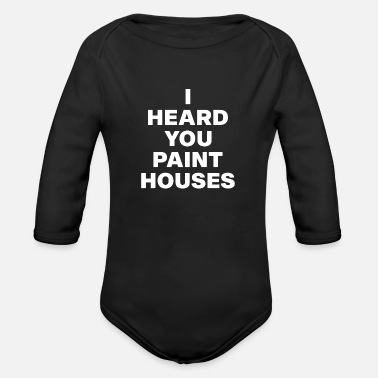 Gangster I Heard You Paint Houses - Organic Long-Sleeved Baby Bodysuit