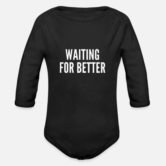 Best Baby Clothing - Waiting for better - Organic Long-Sleeved Baby Bodysuit black
