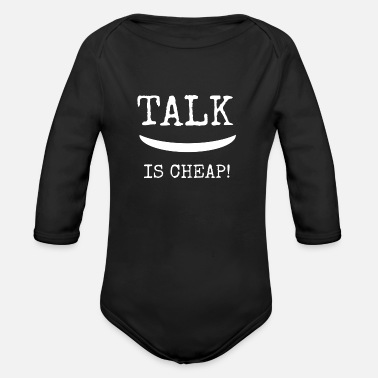 TALK IS CHEAP! - Organic Long-Sleeved Baby Bodysuit