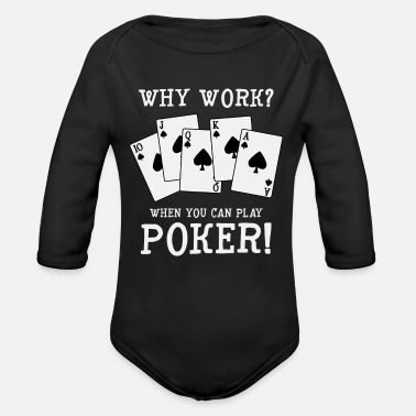 Poker Poker Player Why Work When You Can Play Poker Gift - Organic Long-Sleeved Baby Bodysuit