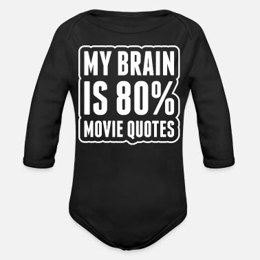 My Brain Is Eighty Percent Movie Quotes - Organic Long-Sleeved Baby Bodysuit
