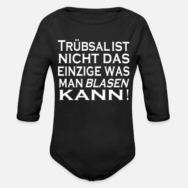 Blasen Truebsal blasen funny saying quote humor gift idea - Organic Long-Sleeved Baby Bodysuit