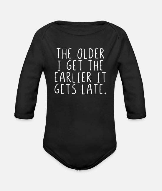 Quote Baby One Pieces - The older I get the earlier it gets late. - Organic Long-Sleeved Baby Bodysuit black