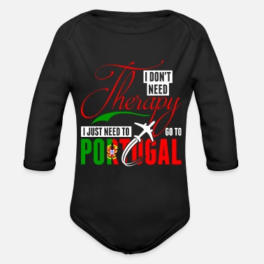 Portugal I Dont Need Therapy Need Go To Portugal - Organic Long Sleeve Baby Bodysuit