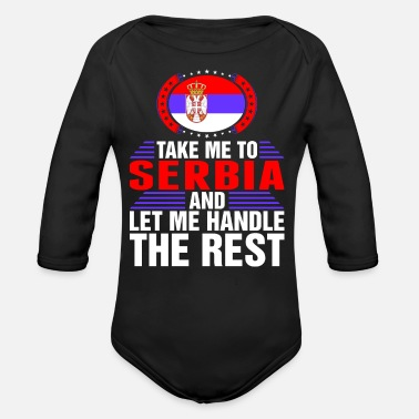 Serbia Take Me To Serbia And Let Me Handle - Organic Long Sleeve Baby Bodysuit