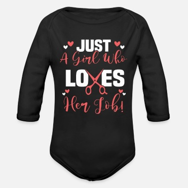 Just a girl who lves her job Hair stylist hairdres - Organic Long-Sleeved Baby Bodysuit