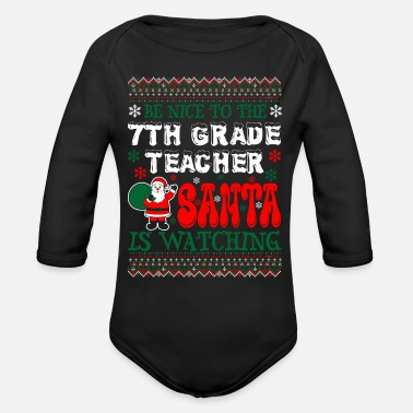Grade Be Nice To The Seventh Grade Teacher Santa Is Watc - Organic Long-Sleeved Baby Bodysuit