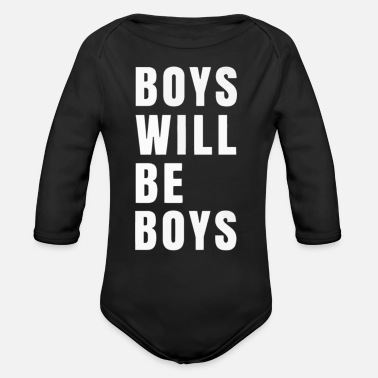 Boys Boys Will Be Boys - Organic Long Sleeve Baby Bodysuit