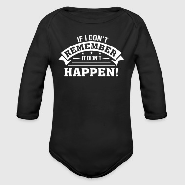 If I Dont Remember It Didnt Happen Funny Saying S - Long Sleeve Baby Bodysuit