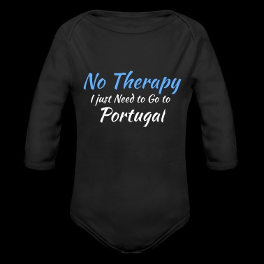 No Therapy I just Need to Go to Portugal white - Organic Long Sleeve Baby Bodysuit