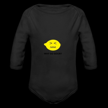WHY SO SOUR? - Long Sleeve Baby Bodysuit