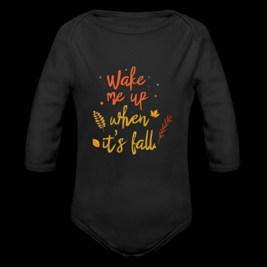Wake Me Up When It s Fall - Long Sleeve Baby Bodysuit