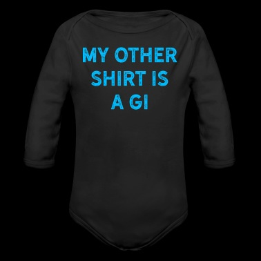 Jiu Jitsu BJJ My Other Shirt Is a Gi Blue Light - Organic Long Sleeve Baby Bodysuit