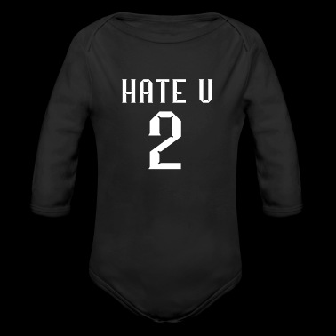 Hate U 2 Hate you too cool Quote Gifts - Organic Long Sleeve Baby Bodysuit