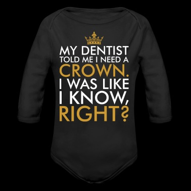 My Dentist Told Me I Need A Crown - Long Sleeve Baby Bodysuit