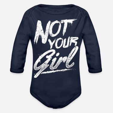 Funny Quotes For Girls Funny Party Shirt Not Your Girl - Organic Long-Sleeved Baby Bodysuit