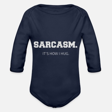 SARCASM ITS HOW I HUG - Organic Long Sleeve Baby Bodysuit