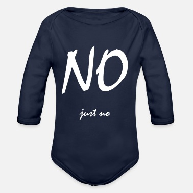 Just just no - Organic Long-Sleeved Baby Bodysuit