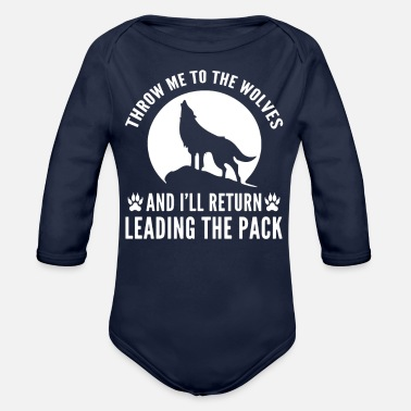 Throw me to the wolves meaningful quote - Organic Long-Sleeved Baby Bodysuit