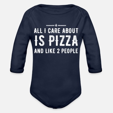 Pizza All I care about is pizza and like 2 people - Organic Long Sleeve Baby Bodysuit